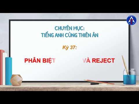 [TIẾNG ANH CÙNG THIÊN ÂN] - Kỳ 37: Phân Biệt Refuse & Reject Trong Tiếng Anh