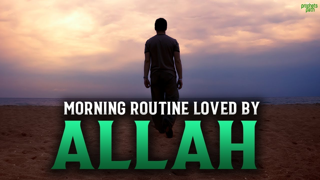 ALLAH WILL LOVE YOU IF DO THIS IN THE MORNING