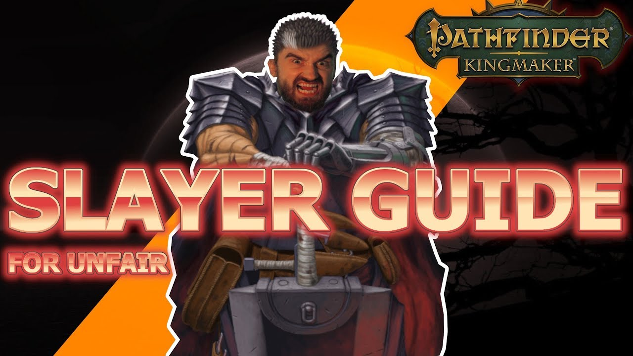Slayer Guide for Pathfinder Kingmaker Unfair Difficulty