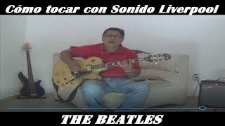 Cómo tocar con sonido Liverpool - The Beatles - Parte 1
