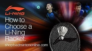 li ning   how to choose a badminton racket