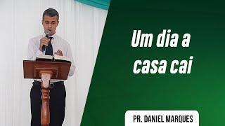 UM DIA A CASA CAI | PR. DANIEL MARQUES | 24/05