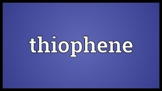 Thiophene Meaning