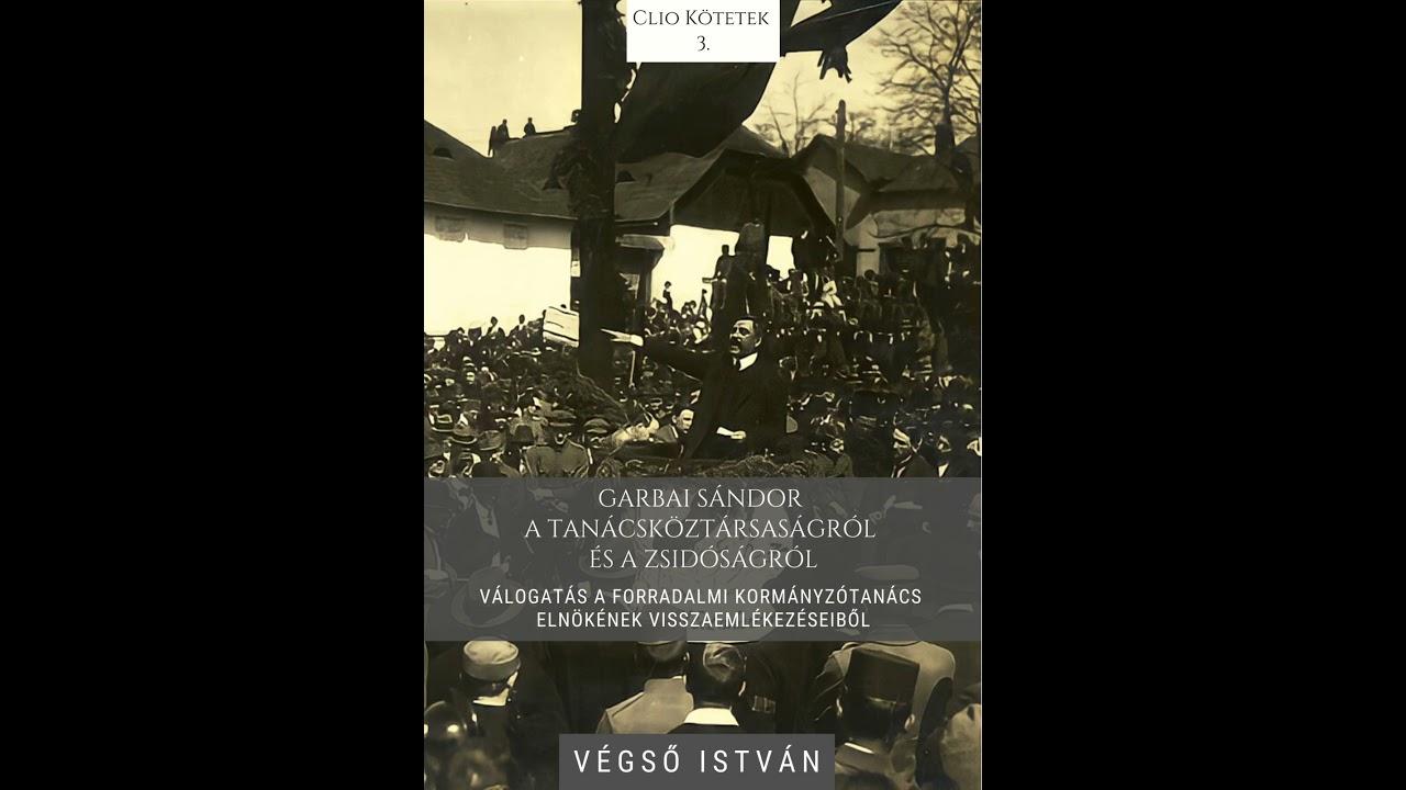 Ki volt valójában Garbai Sándor? Végső István beszélget könyvéről. Halas Rádió, 2021. március 25.
