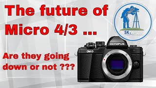 Micro 4/3 camera systems future !!! Are they going down or not ???