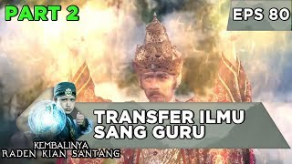 Transfer Ilmu Sang Guru Kepada Prabu Siliwangi - Kembalinya Raden Kian Santang Eps 80 (27/11)