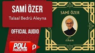 Sami Özer - Talaal Bedrü Aleyna - ( Official Audio )