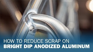 How to Reduce Scrap on Bright Dip Anodized Aluminum