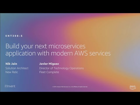 AWS re:Invent 2019: Build your next microservices application with modern AWS services (ENT308-S)