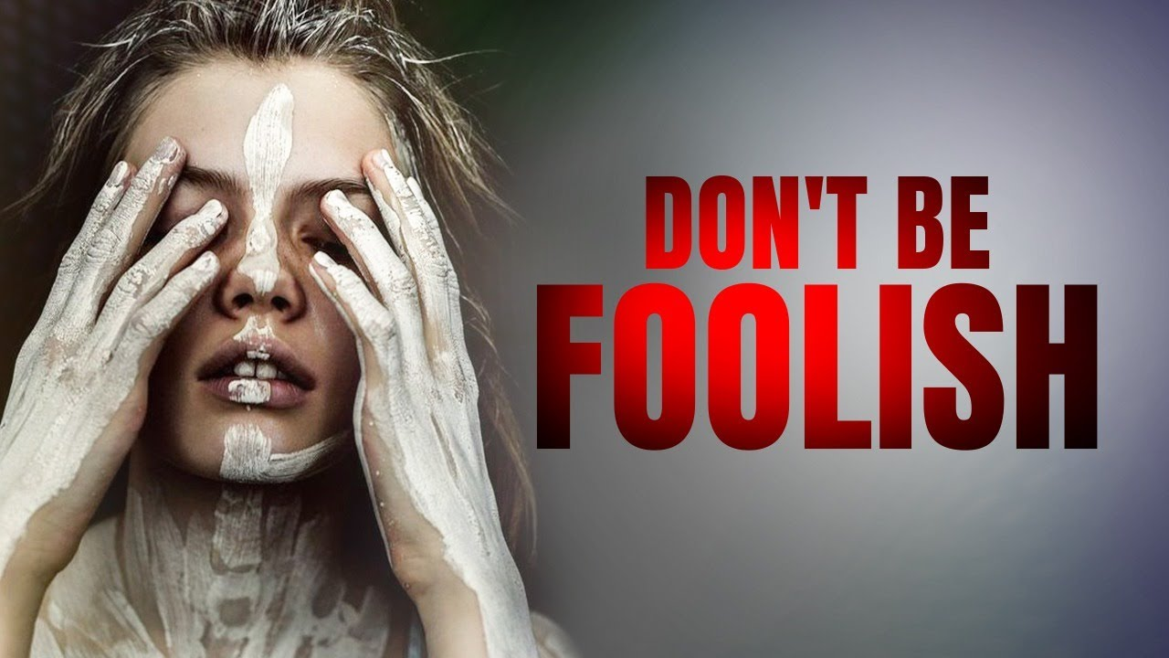 12 Reasons Not To Be Foolish