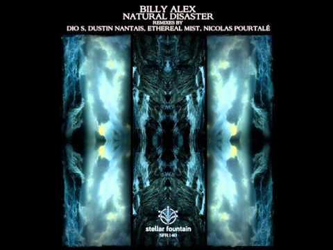 Billy Alex - Natural Disaster (Dustin Nantais Remix) - Stellar Fountain