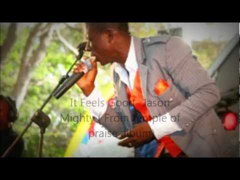 Jason Mighty- It feels Good ( Gospel/ Christian Reggae)
