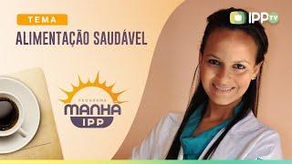 Alimentação Saudável | Manhã IPP | Mariana Sanaiote | IPP TV