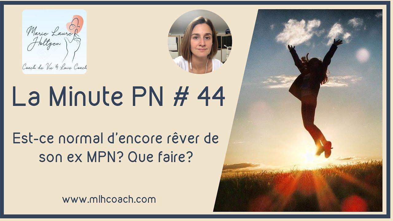 La minute PN #44: Est-ce normal d'encore rêver de son ex MPN? Que faire ?