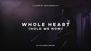 Whole Heart (Hold Me Now) - Hillsong UNITED (Cover) by Josh Bobadilla
