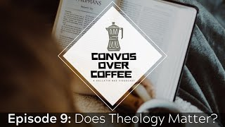 Convos Over Coffee: Does Theology Matter (S1E9)
