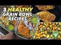 Meal Prep - 3 Healthy Grain Bowl Recipes