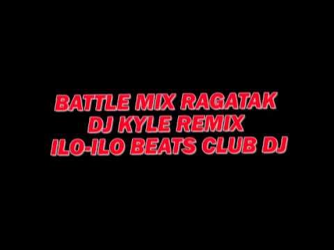 BATTLE MIX RAGATAK [ DJ KYLE REMIX ] ILO ILO BEATS CLUB DJ