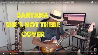 She's Not There The Zombies Carlos Santana Electric Guitar Cover Kemper Profiler Yamaha SG1820
