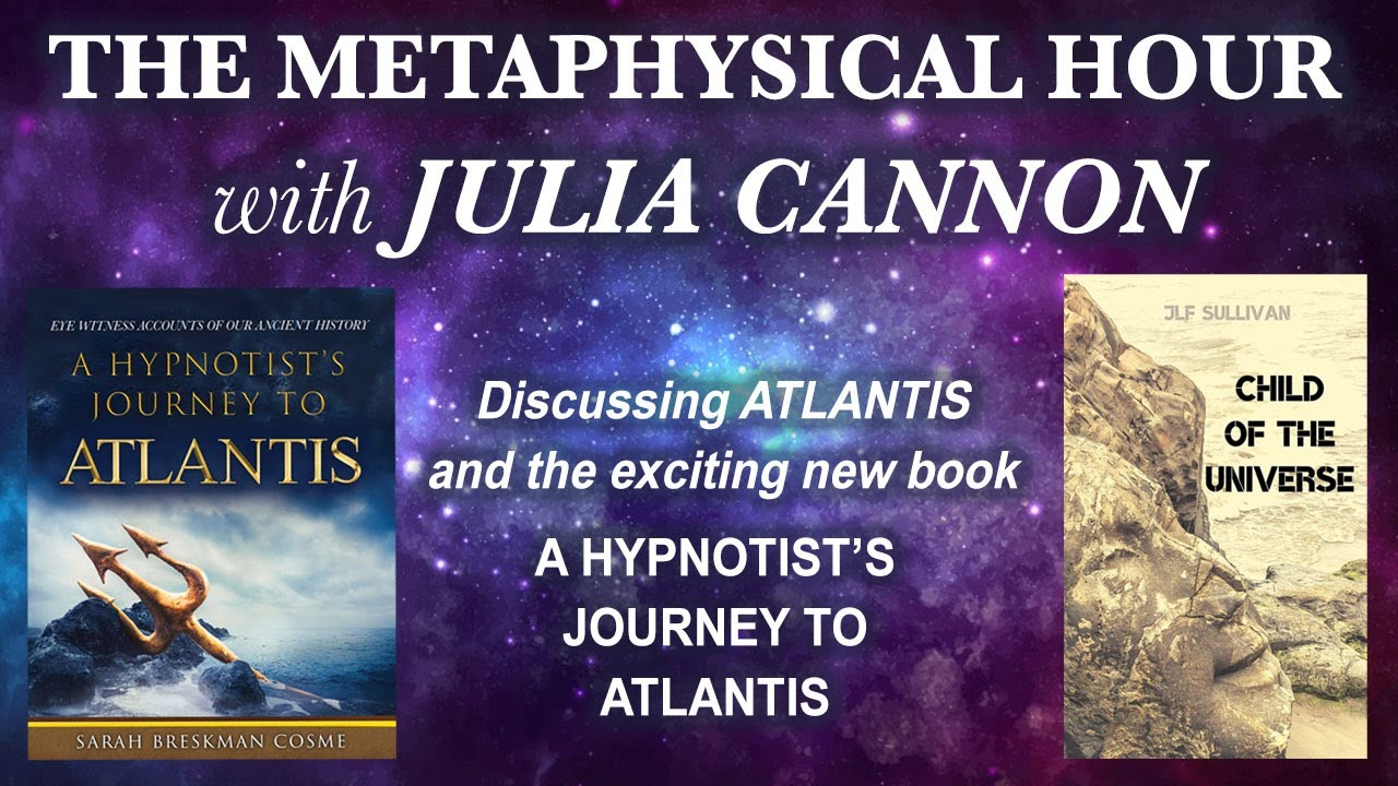 """Watch JULIA CANNON talk about """"Child of the Universe"""" and """"A Hypnotist's Journey To Atlantis"""" :)"""