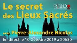 Les secrets des lieux sacrés avec Pierre-Alexandre Nicolas 10.10.2019