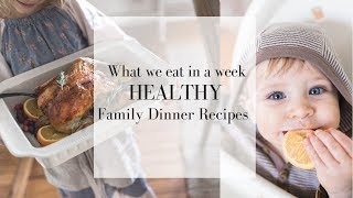 What We Eat in a Week | Healthy Family Dinner Recipes | Farmhouse on Boone