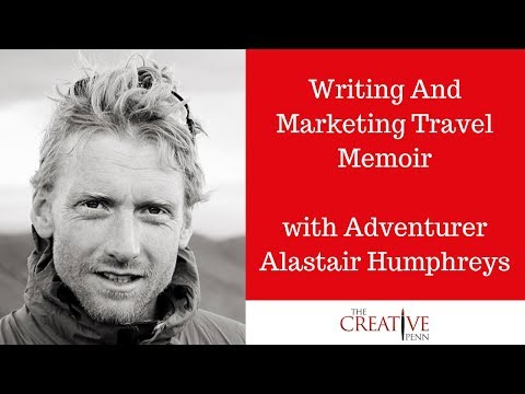 Writing And Marketing Travel Memoir With Adventurer Alastair Humphreys