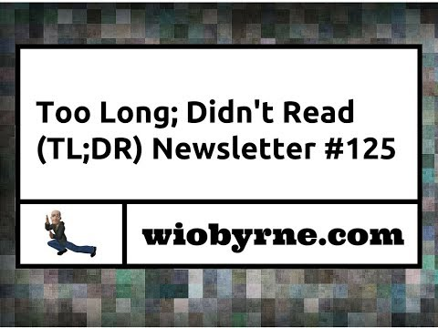 Too Long; Didn't Read (TL;DR) #125 - 11/24/2017