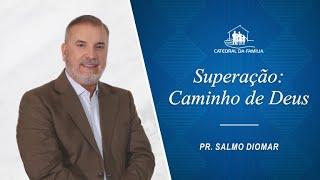 Superação - Caminho de Deus - Pr.  Salmo Diomar - 02-05-2021