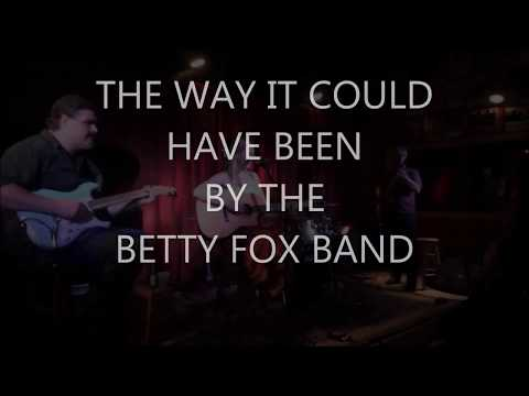 "Betty Fox Band ""THE WAY IT COULD HAVE BEEN"""