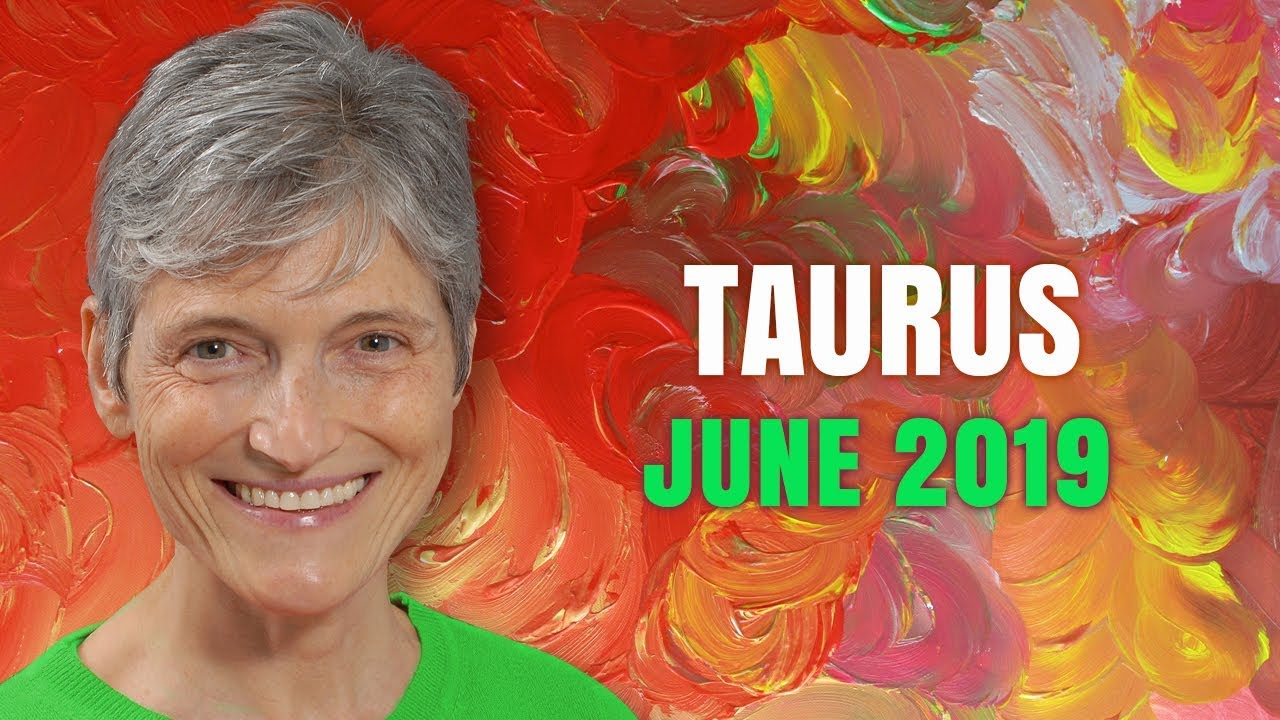Taurus June 2019 Astrology Horoscope Forecast