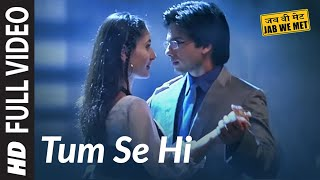 Full Video: Tum Se Hi | Jab We Met | Kareena Kapoor, Shahid Kapoor | Mohit Chauhan | Pritam