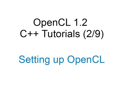 [OpenCL 1.2 C++ Tutorials 2/9] - Setting up OpenCL