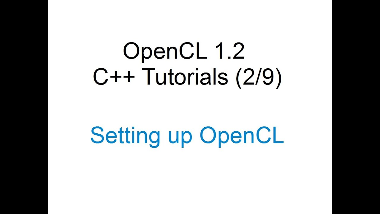 [OpenCL 1 2 C++ Tutorials 2/9] - Setting up OpenCL