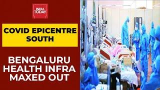 Covid Epicentre South| Karnataka Reels Under Massive Covid Surge, Bengaluru Health Infra Overwhelmed