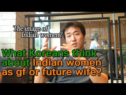What Korean guys think about  Indian women  as gf or future wife?