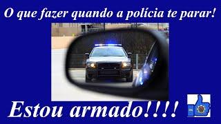 O que fazer quando a polícia te parar!!! Estou armado!
