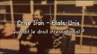 Crise Iran — États-Unis / Que dit le droit international?