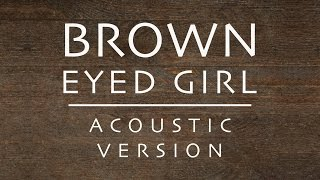 Brown Eyed Girl - Van Morrison Acoustic Cover By Matt Johnson (Audio Only)