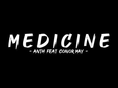 Anth - Medicine feat Conor May ( Lyrics )