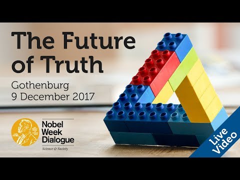 The Future of Truth. Nobel Week Dialogue 2017