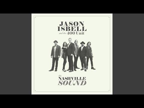 Jason Isbell and The 400 Unit - The Nashville Sound (Full Album)