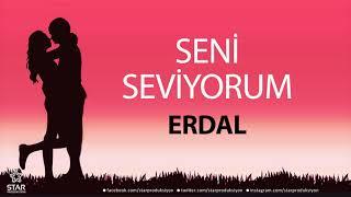 Seni Seviyorum ERDAL - İsme Özel Aşk Şarkısı