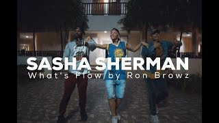 Sasha SHERMAN // WHAT'S FLOW by Ron Browz