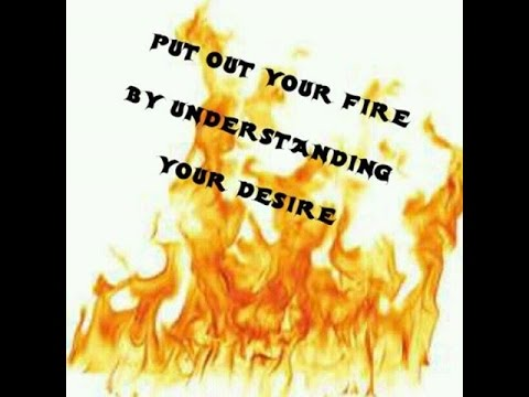 Put Out Your Fire By Understanding Your Desire!!!