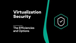 Learn the Efficiencies and Options for Virtualization Security | Video