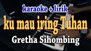 Download KU MAU IRING TUHAN [KARAOKE] GRETHA SIHOMBING