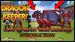 Dragon Keeper - HOW TO TRAIN YOUR DRAGON | INTRODUCTION | Roblox