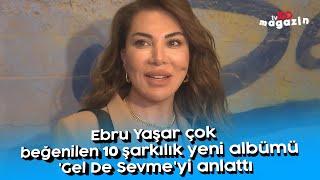 Ebru Yaşar çok beğenilen 10 şarkılık yeni albümü 'Gel De Sevme'yi anlattı