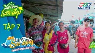 VIỆT NAM TƯƠI ĐẸP | Vỹ Dạ-Puka đi bộ dưới lòng biển, Dương Lâm-Gin ai tô son đẹp hơn | #7 FULL